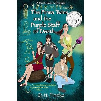 The Firma Twins and the Purple Staff of Death A Firma Twins Adventure Book 1 by Timpko & D. H.
