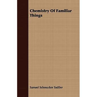 Chemistry Of Familiar Things by Sadtler & Samuel Schmucker