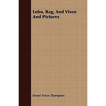 Lobo Rag and Vixen and Pictures by Seton & Ernest Thompson