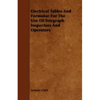 Electrical Tables and Formulae for the Use of Telegraph Inspectors and Operators by Clark & Latimar