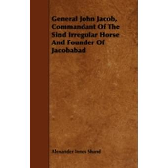 General John Jacob Commandant Of The Sind Irregular Horse And Founder Of Jacobabad by Shand & Alexander Innes