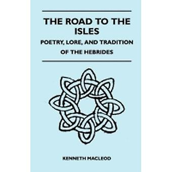 The Road to the Isles  Poetry Lore and Tradition of the Hebrides by Macleod & Kenneth
