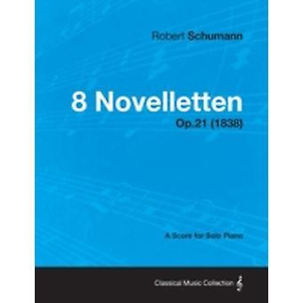 8 Novelletten  A Score for Solo Piano Op.21 1838 by Schumann & Robert