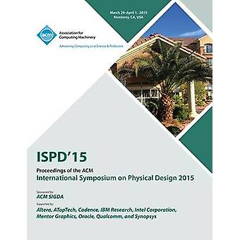 ISPD 15 International Symposium on Physical Design by ISPD 15 Conference Committee