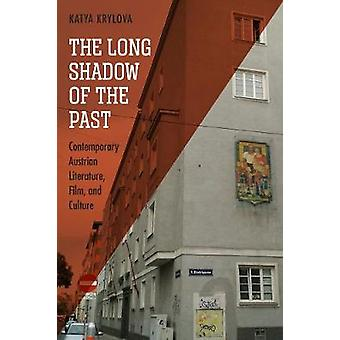 The Long Shadow of the Past Contemporary Austrian Literature Film and Culture by Krylova & Katya