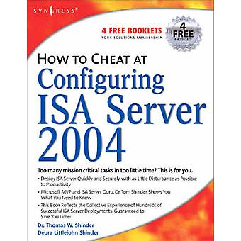 How to Cheat at Configuring ISA Server 2004 by Shinder & Thomas W.