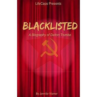 Blacklisted A Biography of Dalton Trumbo by Jennifer & Warner