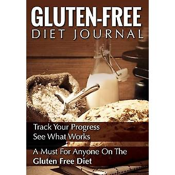 GlutenFree Diet Journal Track Your Progress See What Works A Must for Anyone on the Gluten Free Diet by Publishing LLC & Speedy