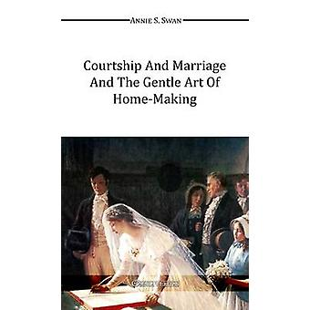 Courtship and Marriage and the Gentle Art of HomeMaking by Swan & Annie S.