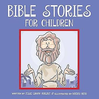 Bible Stories for Children Classic Bible Stories Every Child Should Know by Hurlbut & Jesse Lyman
