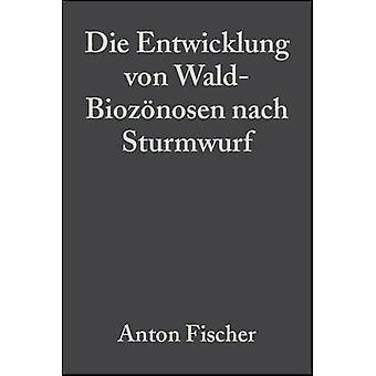 Die Entwicklung Von WaldBiozonosen Nach Sturmwurf by Fischer