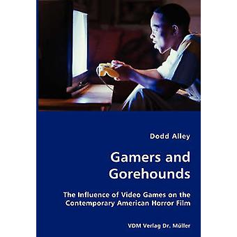 Gamers and Gorehounds  The Influence of Video Games on the Contemporary American Horror Film by Alley & Dodd