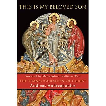 This Is My Beloved Son The Transfiguration of Christ by Andreopoulos & Andreas