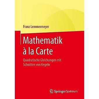 Mathematik  la Carte  Quadratische Gleichungen mit Schnitten von Kegeln by Lemmermeyer & Franz