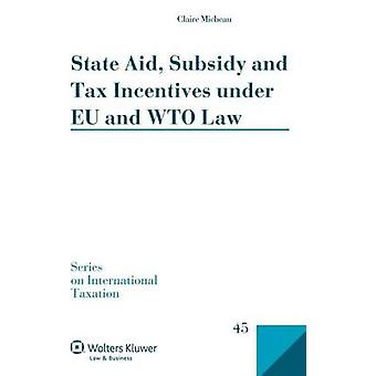 State Aid Subsidy and Tax Incentives Under Eu and Wto Law by Micheau & Claire