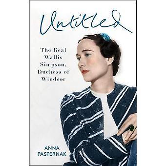 Die amerikanische Herzogin - Die echte Wallis Simpson von Anna Pasternak - 978