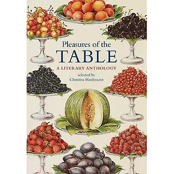 Pleasures of the Table - A Literary Anthology by Christina Hardyment -