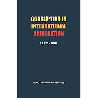 Corruption in International Arbitration by Dr Inan Uluc - 97808549024