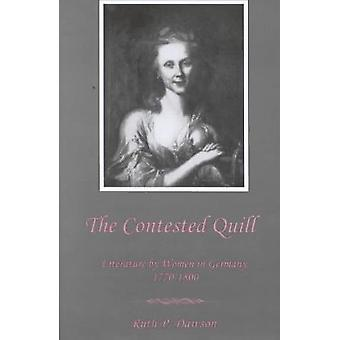 The Contested Quill - Literature by Women in Germany 1770-1800 by Ruth