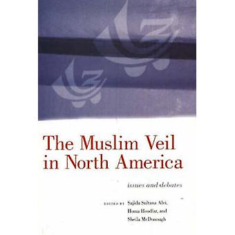 The Muslim Veil in North America - Issues and Debates by Sajida Sultan