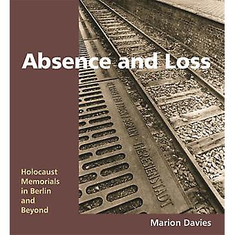 Absence and Loss - Holocaust Memorials in Berlin and Beyond by Marion