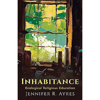 Inhabitance - Ecological Religious Education by Jennifer R. Ayres - 97