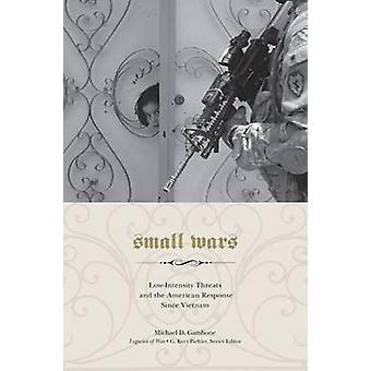 Small Wars - Low-intensity Threats and the American Response Since Vie
