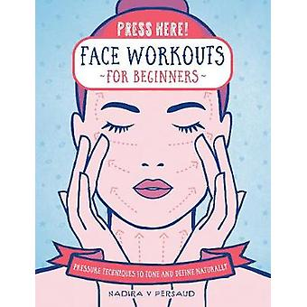 Press Here! Face Workouts for Beginners - Pressure Techniques to Tone