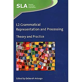 L2 Grammatical Representation and Processing - Theory and Practice by