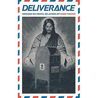Deliverance Writings on Postal Relations by Marc Fischer by Marc Fisc