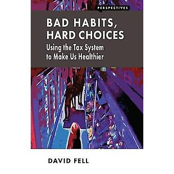 Bad Habits - Hard Choices - Using the Tax System to Make Us Healthier