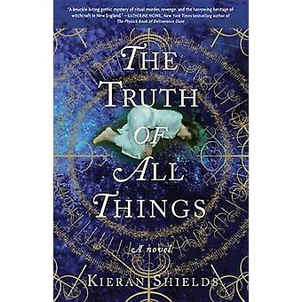The Truth of All Things by Kieran Shields - 9780307720290 Book