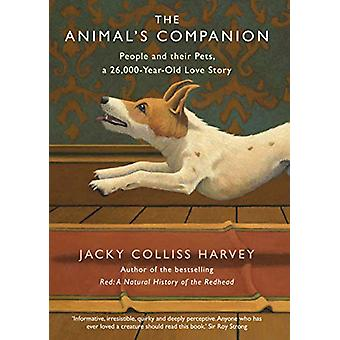 The Animal's Companion - People and their Pets - a 26 -000-Year Love S