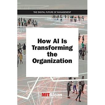 How AI Is Transforming the Organization by Mit Sloan Manag Review