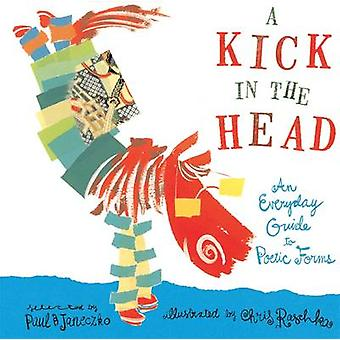 A Kick in the Head - An Everyday Guide to Poetic Forms by Paul Janeczk