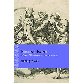 Feeling Faint - Affect and Consciousness in the Renaissance by Giulio