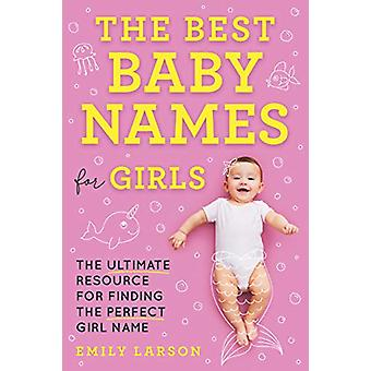 Best Baby Names for Girls by Emily Larson - 9781492697312 Book