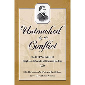Untouched by the Conflict - The Civil War Letters of Singelton Ashenfe