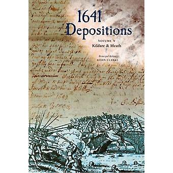 1641 Depositions - Volume V - Kildare & Meath by Aidan Clarke - 978