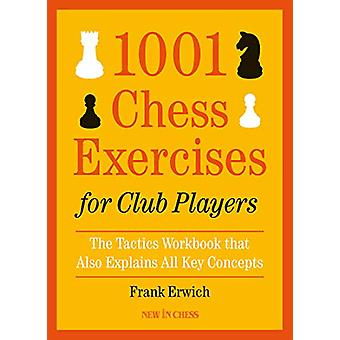 1001 Chess Exercises for Club Players - The Tactics Workbook that Also