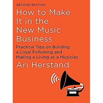 How To Make It in the New Music Business - Practical Tips on Building