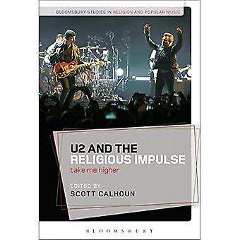 U2 e l'impulso religioso: Take Me Higher (Bloomsbury Studies in Religion and Popular Music)