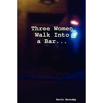 Three Women Walk Into a Bar by Karin Barnaby - 9780615372105 Book