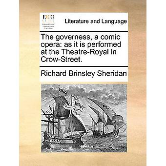 The Governess - a Comic Opera - As It Is Performed at the Theatre-Roya
