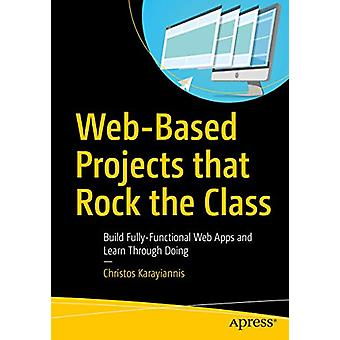 Web-Based Projects that Rock the Class - Build Fully-Functional Web Ap