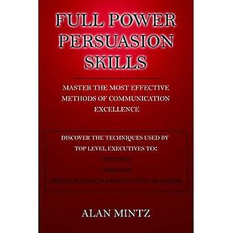 Compétences de persuasion full power : maîtrisez les méthodes les plus efficaces d'excellence en communication