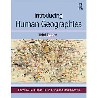 Introducing Human Geographies by Cloke & Paul University of Exeter & UKCrang & Philip Royal Holloway University of London & UKGoodwin & Mark University of Exeter & UK