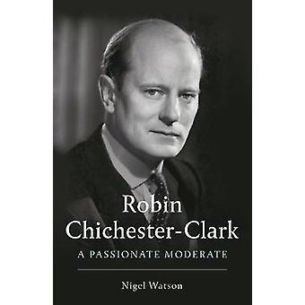 Robin ChichesterClark A Passionate Moderate