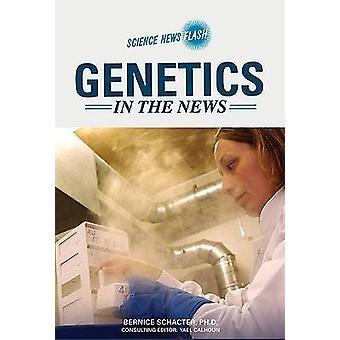 Genetics in the News by Bernice Z. Schacter - Yael Calhoun - 97807910