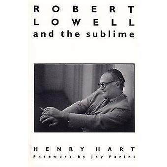 Robert Lowell and the Sublime by Henry Hersch Hart - Jay Parini - 978